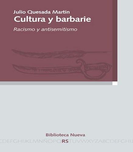 cultura y barbarie  de quesada martin julio biblioteca nueva