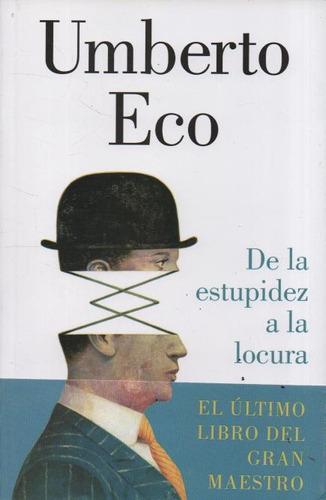 de la estupidez a la locura - umberto eco - (l.u)