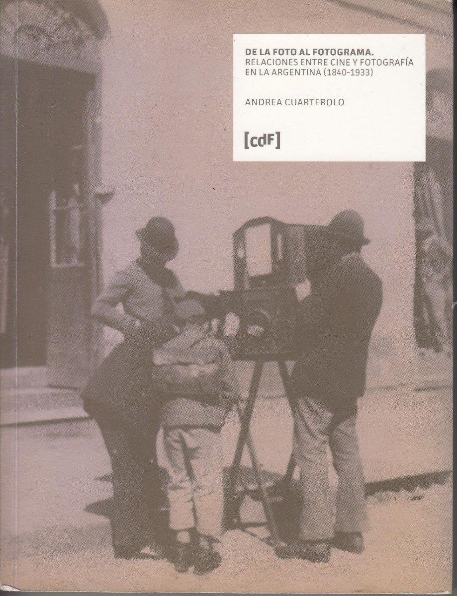 De La Foto Al Fotograma Cine Argentina 1840 1933 Cuarterolo - $ 300 ...