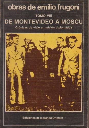 de montevideo a moscú - volumen 8 - obras de emilio frugoni