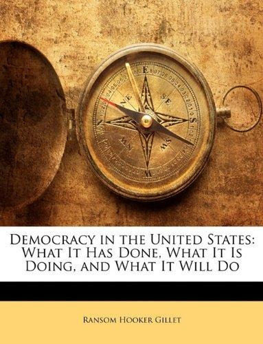 democracy in the united states : what it has done, what it i