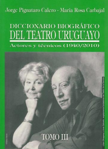 diccionario biografico del teatro uruguayo. tomos ii y iii