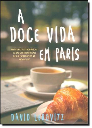 doce vida em paris aventuras gastronômicas e não gastronômic