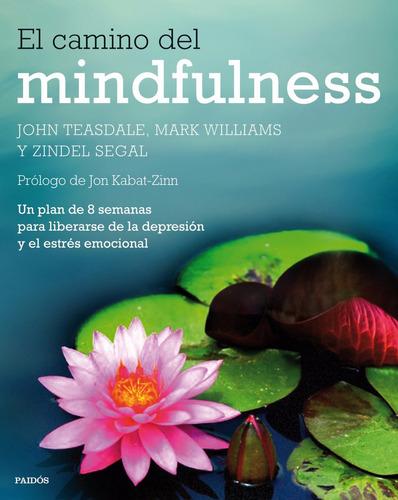 el camino del mindfulness liberarse de la depresión y estrés