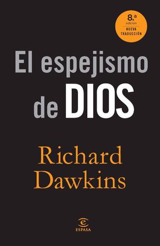 el espejismo de dios. richard dawkins. espasa