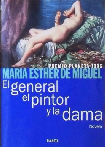 el general, el pintor y la dama - maría esther de miguel