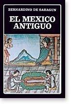 el mexico antiguo - fray bernardino de sahagún - b. ayacucho