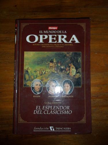 el mundo de la opera . el esplendor del clasicismo tomo 4