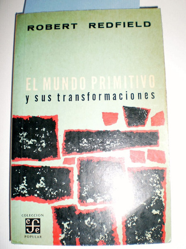 el mundo primitivo y sus transformaciones robert redfield