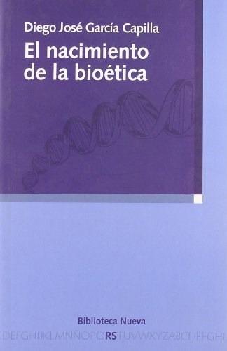 el nacimiento de la bioetica  de garcia capilla die  bibliot