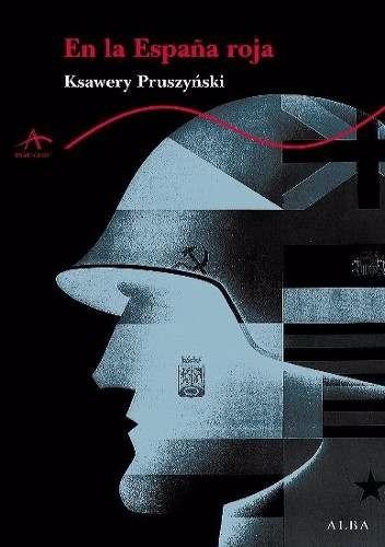 en la españa roja (guerra civil) - pruszynski, ksawery