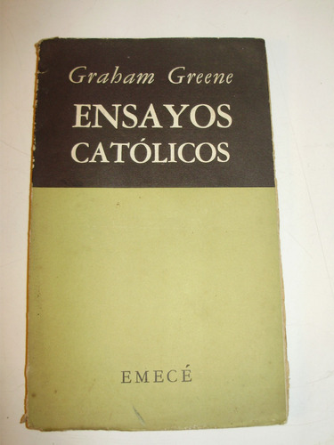 ensayos catolicos graham greene emece arg 1955 1a. edicion