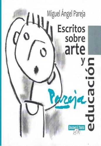 escritos sobre arte y educación ( miguel ángel pareja)