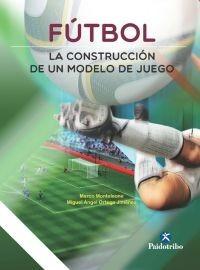 fútbol. la construcción de un modelo de juego
