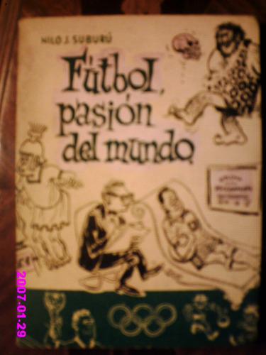 fútbol, pasión del mundo   nilo j. suburú