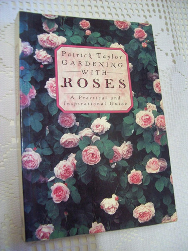 gardening with roses - practical guide - patrick taylor