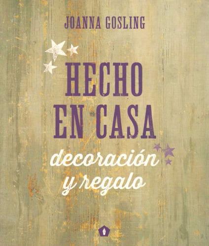 hecho en casa. decoracion y regalo - gosling, joanna