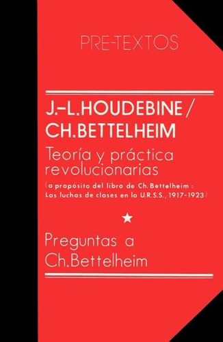 houdebine / bettelheim. teoría y práctica revolucionarias