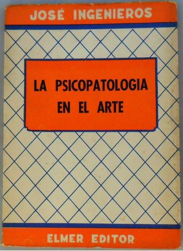josé ingenieros. la psicopatología en el arte