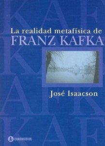 jose isaacson - la realidad metafisica de franz kafka