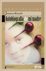 kincaid, jamaica. autobiografía de mi madre