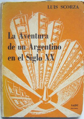 la  aventura de un argentino en el siglo xx / luis scorza