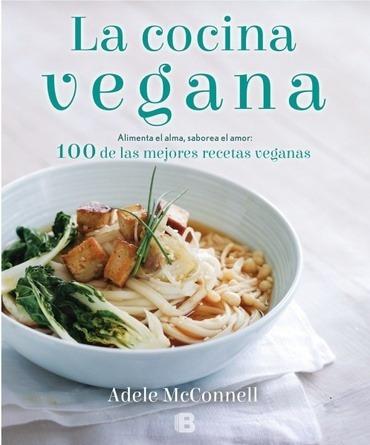 la cocina vegana 100 de las mejores recetas veganas - adele