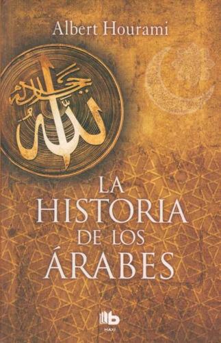 la historia de los árabes - b de bolsillo maxi