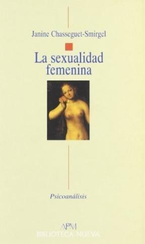 la sexualidad femenina  de chasseguet  biblioteca nueva