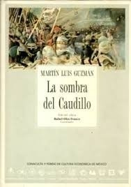 la sombra del caudillo - martín luis guzmán. edición crítica