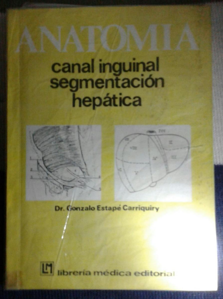 Libro De Anatomía Canal Inguinal Y Segementacion Hepatica. - $ 350 ...