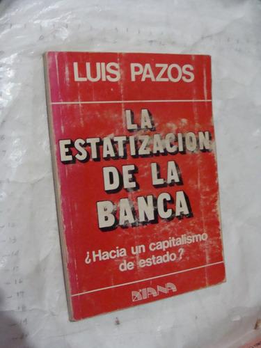libro la estatizacion de la banca , luis pazos  , 120 pagina