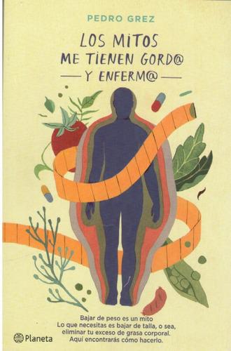 libro: los mitos me tienen gord@ y enferm@ - pedro grez