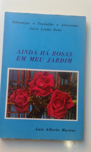 livro - ainda há rosas em meu jardim - luiz alberto martins
