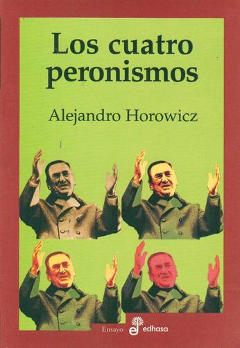 los cuatro peronismos - horowicz, alejandro