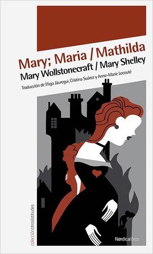 mary wollstonecraft / mary shelley - mary; maria; mathilda