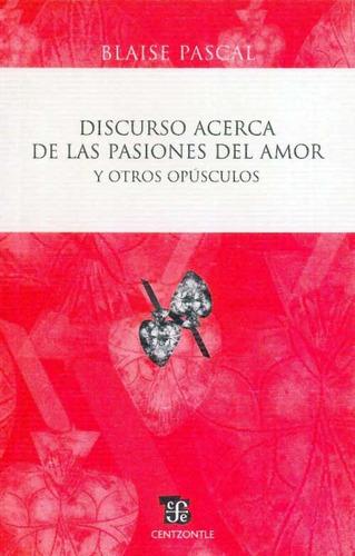 pascal / discurso acerca de las pasiones del amor y otros ..