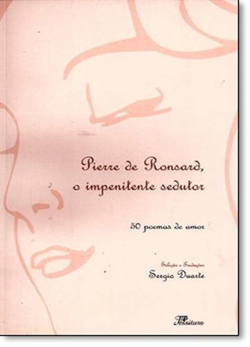 pierre de ronsard o impenitente sedutor 50 poemas de amor de