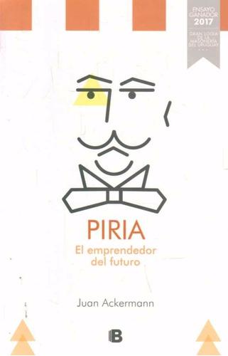 piria. el emprendedor del futuro / juan ackermann