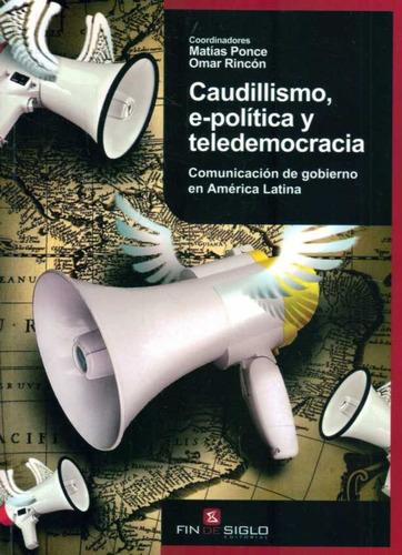 ponce, matias - el caudillismo, -politica y teledemocracia