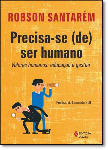 precisa se de ser humano valores humanos educação e gestão d