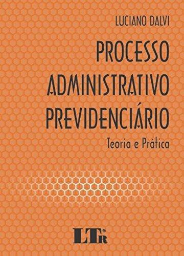 processo administrativo previdenciário teoria e prática de l
