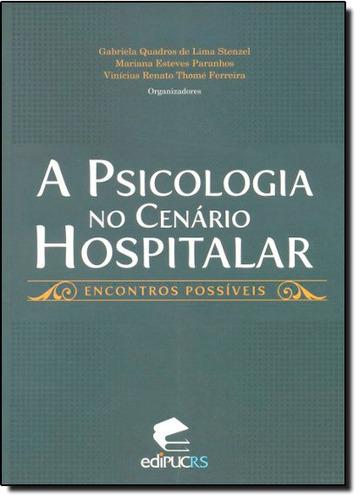 psicologia no cenário hospitalar a encontros possíveis de ga