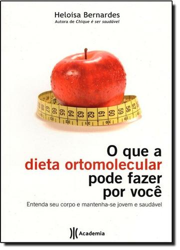 que a dieta ortomolecular pode fazer por você o de heloisa b