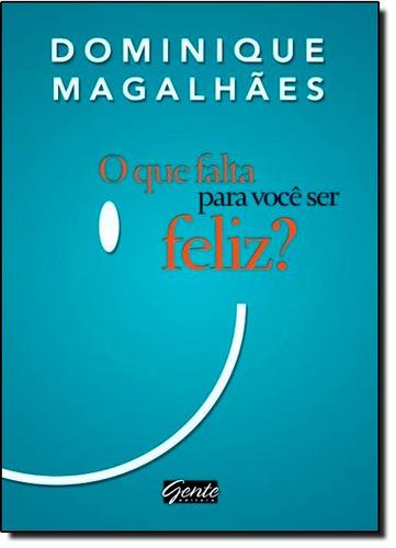 que falta para você ser feliz? o de dominique magalhães gent