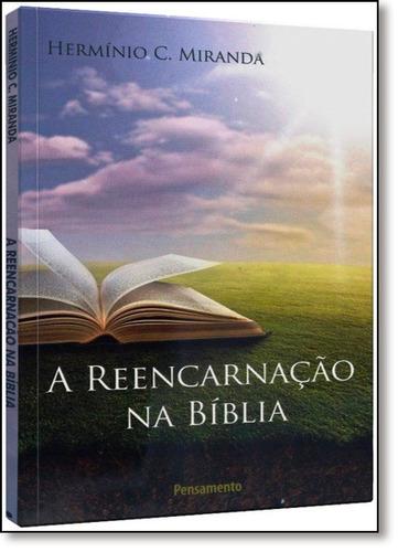reencarnação na bíblia (a) de hermínio c. miranda