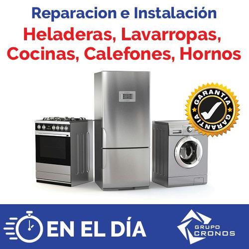reparación heladeras, lavarropas, cocinas, calefones, hornos