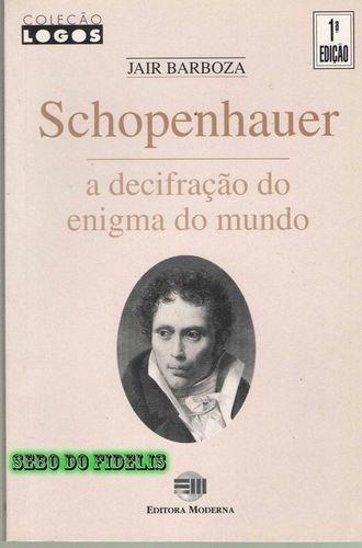 schopenhauer: a decifração do enigma do mundo jair barboza