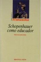 schopenhauer como educador  de nietzsche friedrich bibliotec