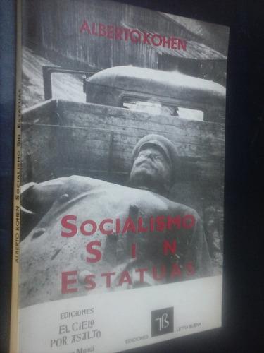 socialismo sin estatuas - alberto kohen
